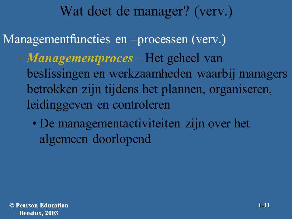 Wat doet de manager? (verv.) Managementfuncties en –processen (verv.) –Managementproces – Het geheel van beslissingen en werkzaamheden waarbij manager