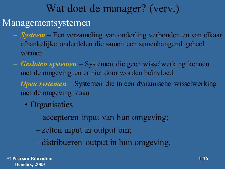 Wat doet de manager? (verv.) Managementsystemen –Systeem – Een verzameling van onderling verbonden en van elkaar afhankelijke onderdelen die samen een