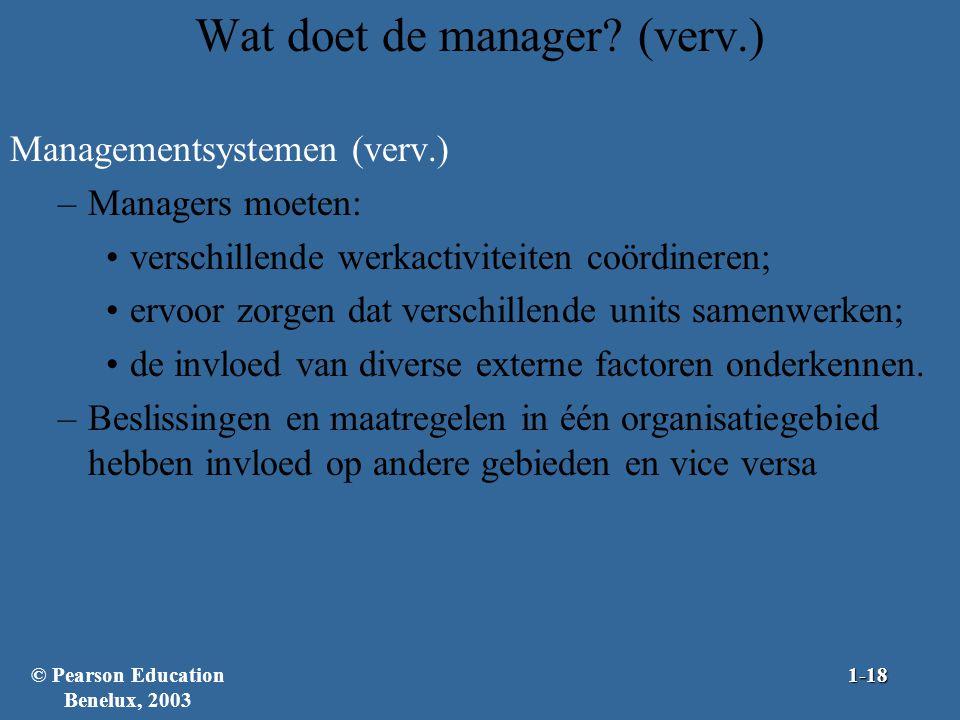 Wat doet de manager? (verv.) Managementsystemen (verv.) –Managers moeten: verschillende werkactiviteiten coördineren; ervoor zorgen dat verschillende