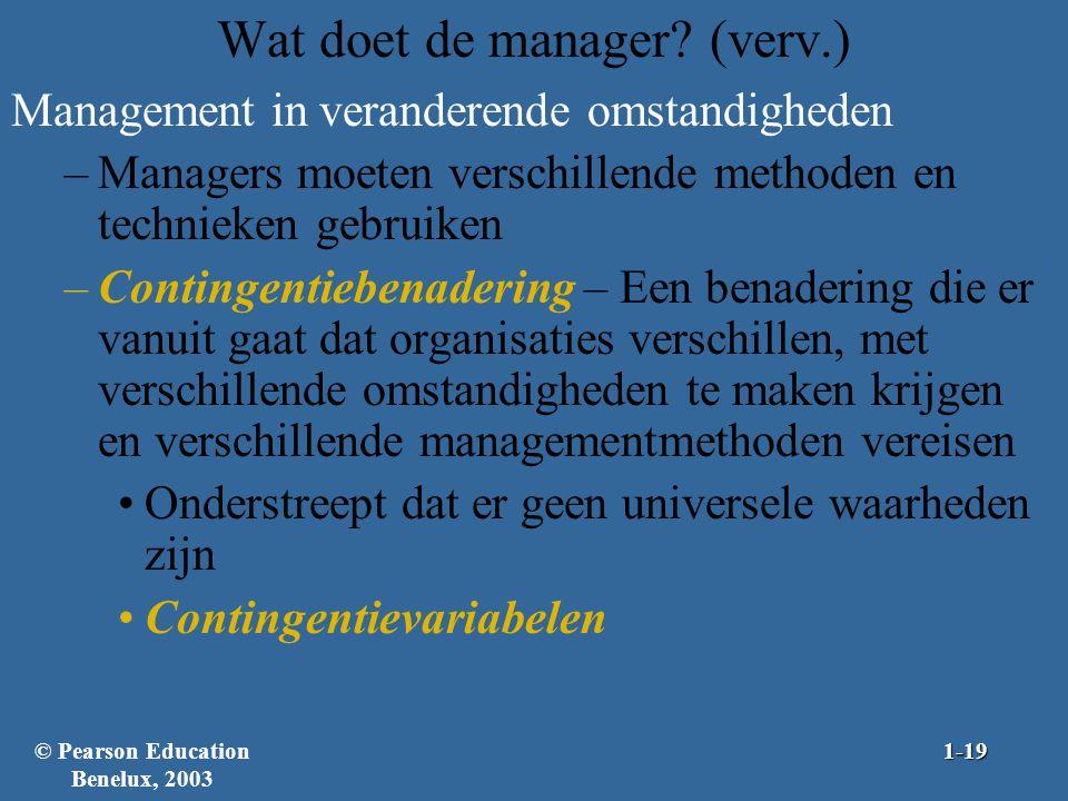 Wat doet de manager? (verv.) Management in veranderende omstandigheden –Managers moeten verschillende methoden en technieken gebruiken –Contingentiebe