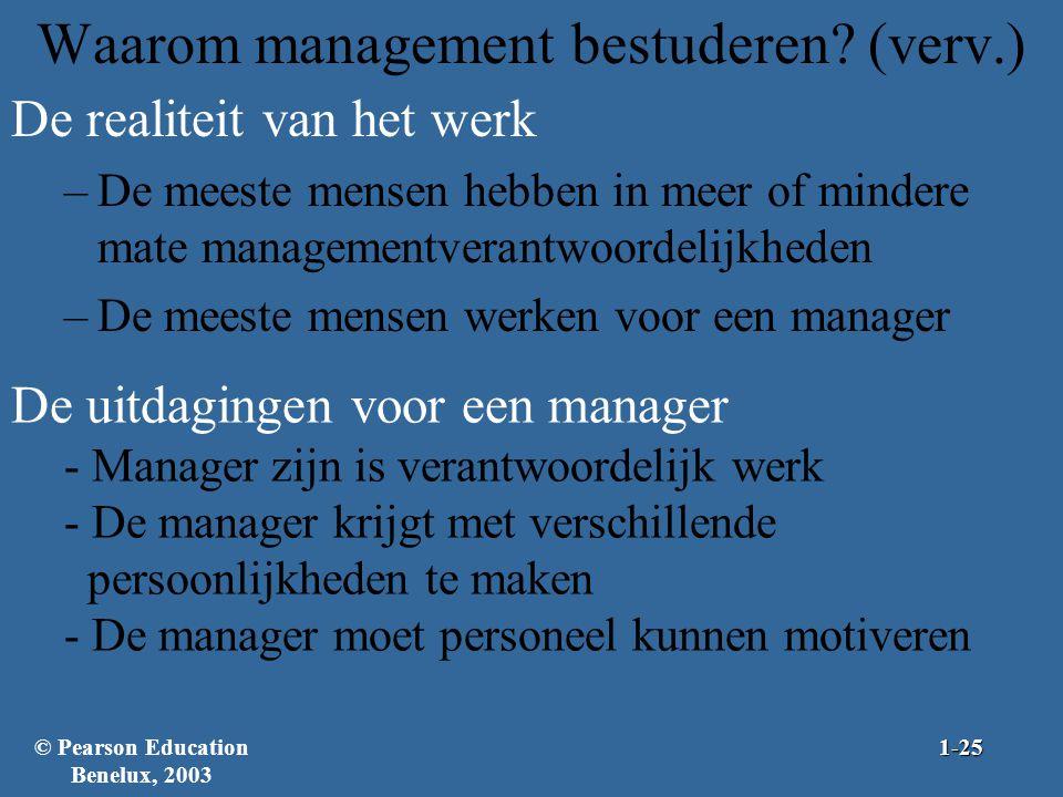 Waarom management bestuderen? (verv.) De realiteit van het werk –De meeste mensen hebben in meer of mindere mate managementverantwoordelijkheden –De m