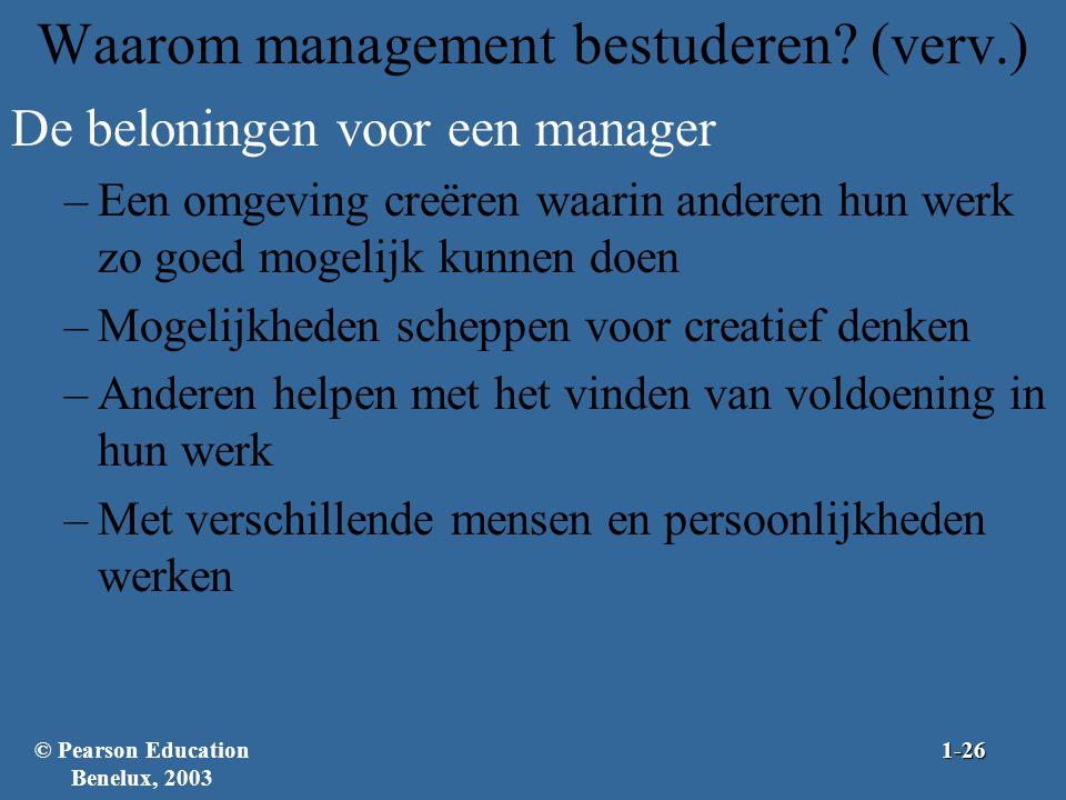 Waarom management bestuderen? (verv.) De beloningen voor een manager –Een omgeving creëren waarin anderen hun werk zo goed mogelijk kunnen doen –Mogel