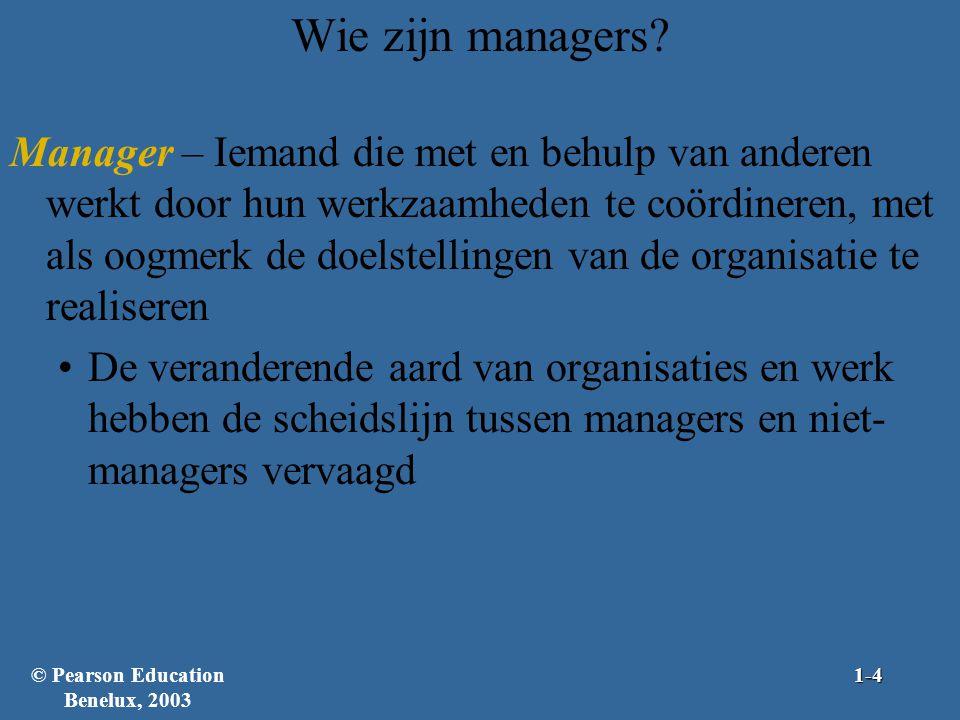 Wie zijn managers? Manager – Iemand die met en behulp van anderen werkt door hun werkzaamheden te coördineren, met als oogmerk de doelstellingen van d