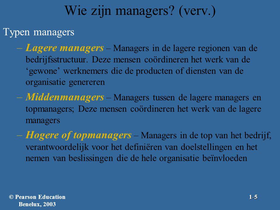 Wie zijn managers? (verv.) Typen managers –Lagere managers – Managers in de lagere regionen van de bedrijfsstructuur. Deze mensen coördineren het werk