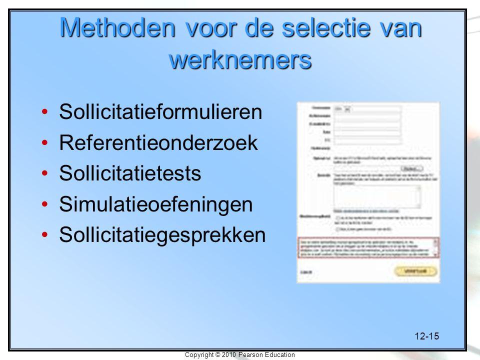12-15 Copyright © 2010 Pearson Education Methoden voor de selectie van werknemers Sollicitatieformulieren Referentieonderzoek Sollicitatietests Simulatieoefeningen Sollicitatiegesprekken