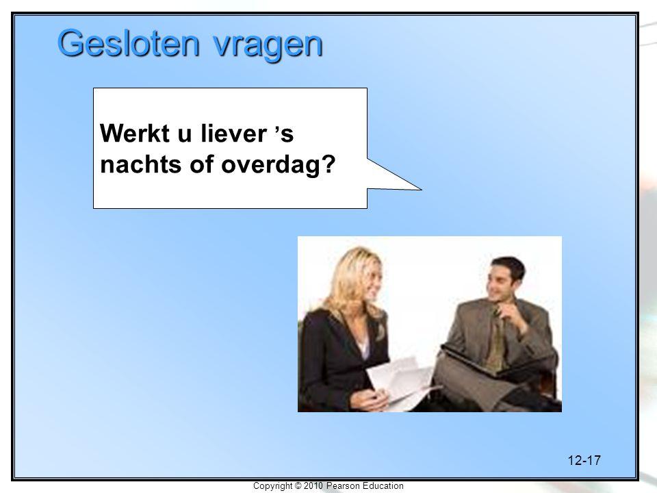 12-17 Copyright © 2010 Pearson Education Gesloten vragen Werkt u liever ' s nachts of overdag?
