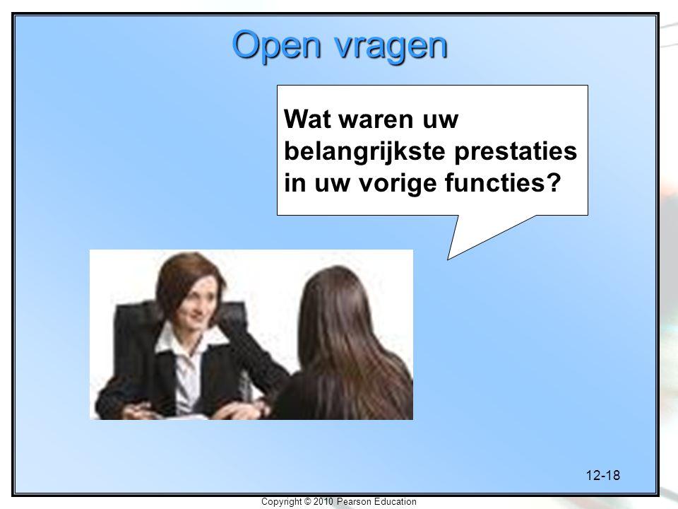 12-18 Copyright © 2010 Pearson Education Open vragen Wat waren uw belangrijkste prestaties in uw vorige functies?