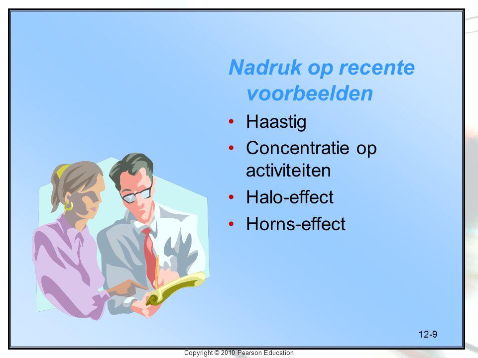 12-9 Copyright © 2010 Pearson Education Nadruk op recente voorbeelden Haastig Concentratie op activiteiten Halo-effect Horns-effect