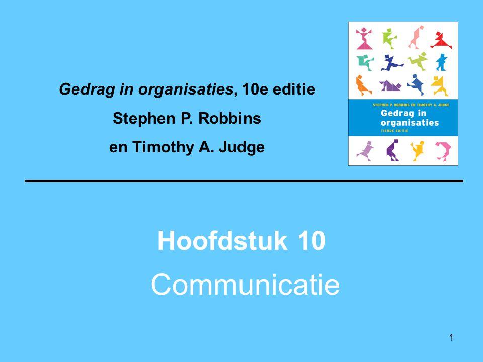 1 Communicatie Hoofdstuk 10 Gedrag in organisaties, 10e editie Stephen P.