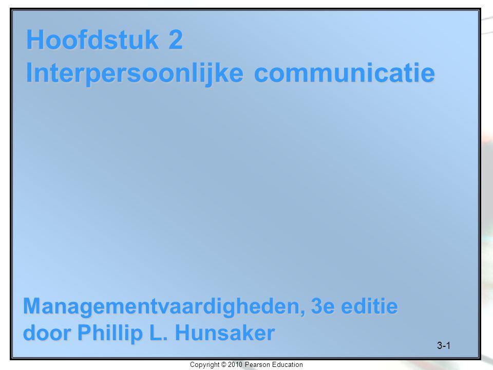 3-1 Copyright © 2010 Pearson Education Hoofdstuk 2 Interpersoonlijke communicatie Managementvaardigheden, 3e editie door Phillip L. Hunsaker