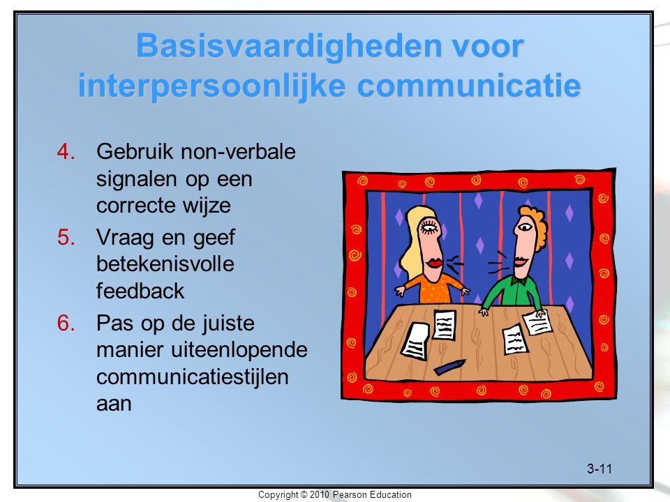 3-11 Copyright © 2010 Pearson Education Basisvaardigheden voor interpersoonlijke communicatie 4.Gebruik non-verbale signalen op een correcte wijze 5.V