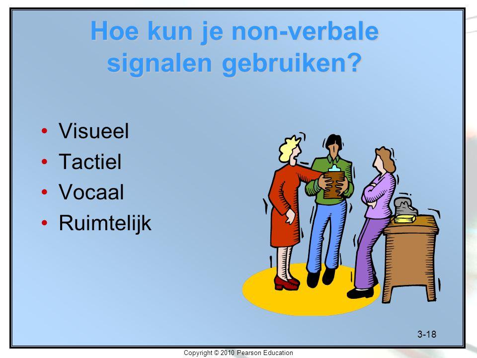 3-18 Copyright © 2010 Pearson Education Hoe kun je non-verbale signalen gebruiken? Visueel Tactiel Vocaal Ruimtelijk