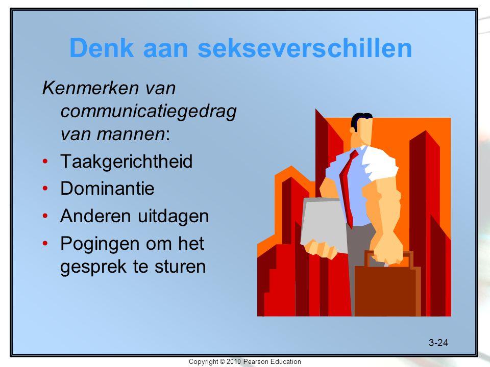 3-24 Copyright © 2010 Pearson Education Denk aan sekseverschillen Kenmerken van communicatiegedrag van mannen: Taakgerichtheid Dominantie Anderen uitd