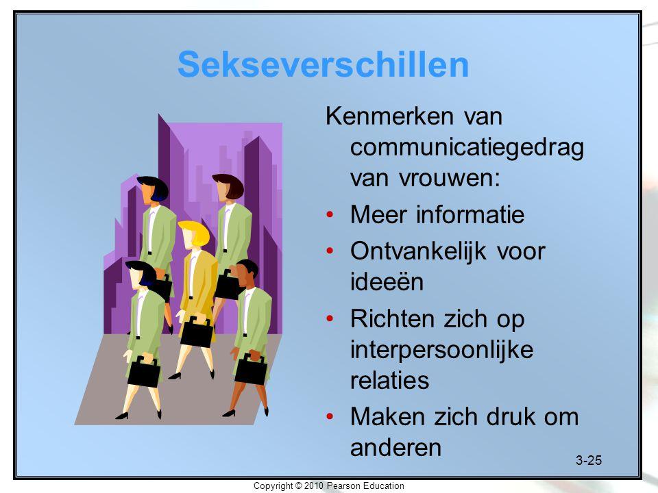 3-25 Copyright © 2010 Pearson Education Sekseverschillen Kenmerken van communicatiegedrag van vrouwen: Meer informatie Ontvankelijk voor ideeën Richte