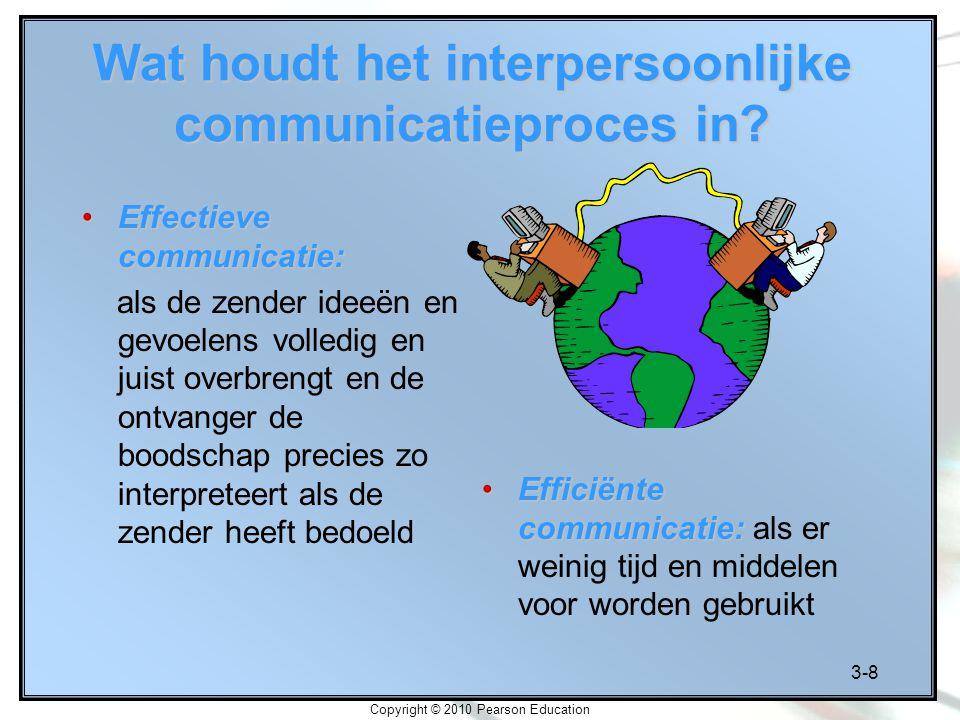 3-8 Copyright © 2010 Pearson Education Wat houdt het interpersoonlijke communicatieproces in? Effectieve communicatie:Effectieve communicatie: als de