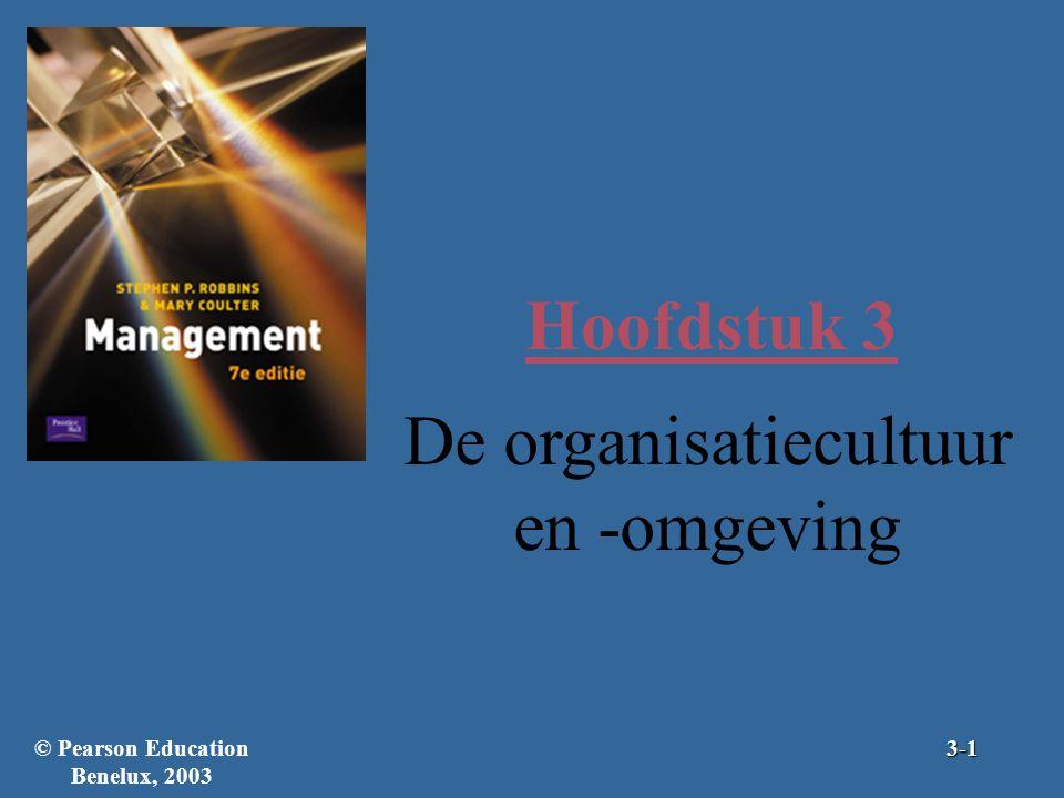 Hoofdstuk 3 De organisatiecultuur en -omgeving © Pearson Education Benelux, 20033-1