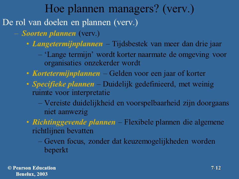 Hoe plannen managers? (verv.) De rol van doelen en plannen (verv.) –Soorten plannen (verv.) Langetermijnplannen – Tijdsbestek van meer dan drie jaar –