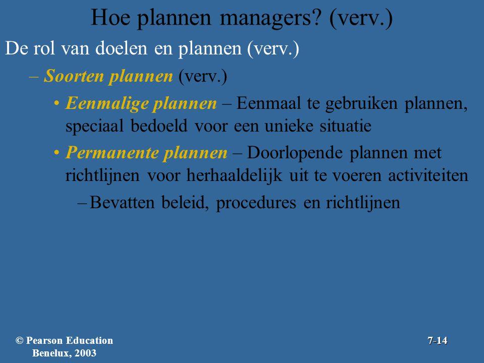 Hoe plannen managers? (verv.) De rol van doelen en plannen (verv.) –Soorten plannen (verv.) Eenmalige plannen – Eenmaal te gebruiken plannen, speciaal