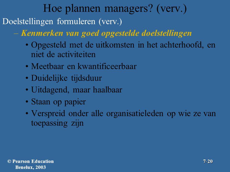 Hoe plannen managers? (verv.) Doelstellingen formuleren (verv.) –Kenmerken van goed opgestelde doelstellingen Opgesteld met de uitkomsten in het achte