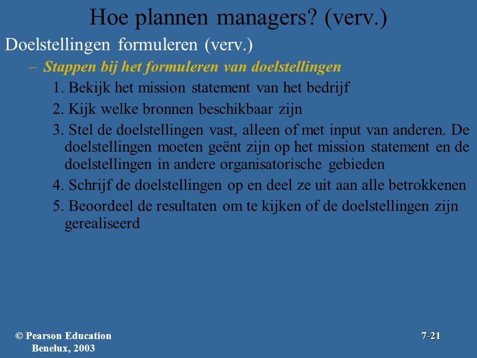 Hoe plannen managers? (verv.) Doelstellingen formuleren (verv.) –Stappen bij het formuleren van doelstellingen 1. Bekijk het mission statement van het