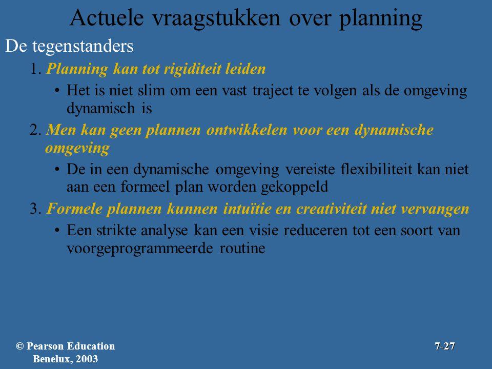 Actuele vraagstukken over planning De tegenstanders 1. Planning kan tot rigiditeit leiden Het is niet slim om een vast traject te volgen als de omgevi