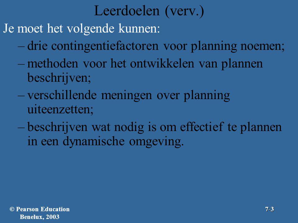 Leerdoelen (verv.) Je moet het volgende kunnen: –drie contingentiefactoren voor planning noemen; –methoden voor het ontwikkelen van plannen beschrijve