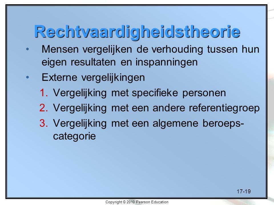 17-19 Copyright © 2010 Pearson Education Rechtvaardigheidstheorie Mensen vergelijken de verhouding tussen hun eigen resultaten en inspanningen Externe