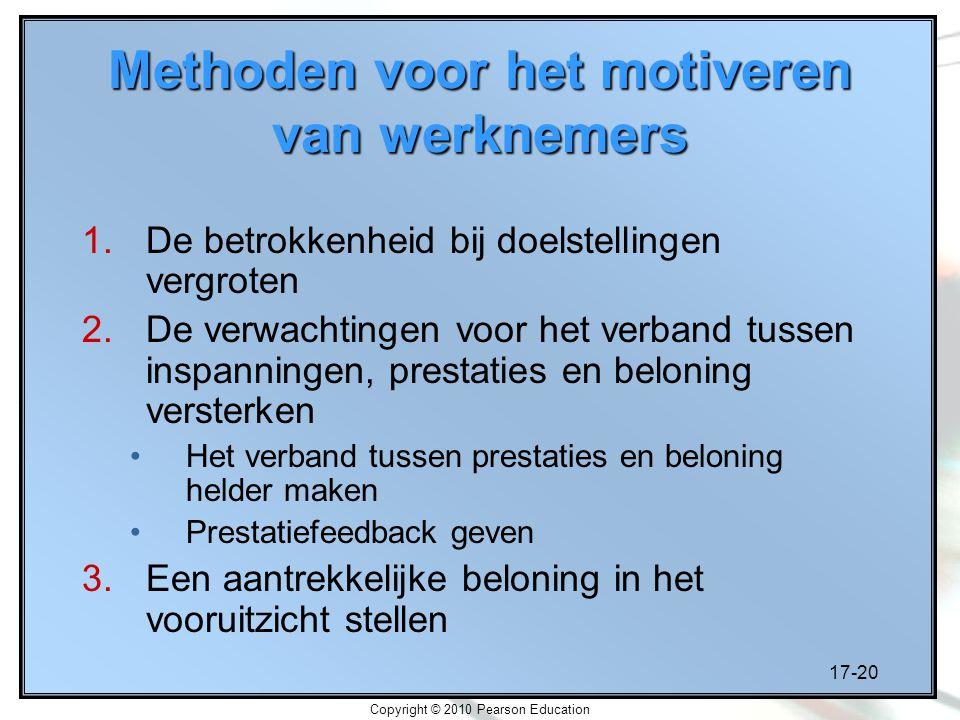 17-20 Copyright © 2010 Pearson Education Methoden voor het motiveren van werknemers 1.De betrokkenheid bij doelstellingen vergroten 2.De verwachtingen