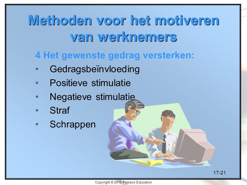17-21 Copyright © 2010 Pearson Education Methoden voor het motiveren van werknemers 4 Het gewenste gedrag versterken: Gedragsbeïnvloeding Positieve st