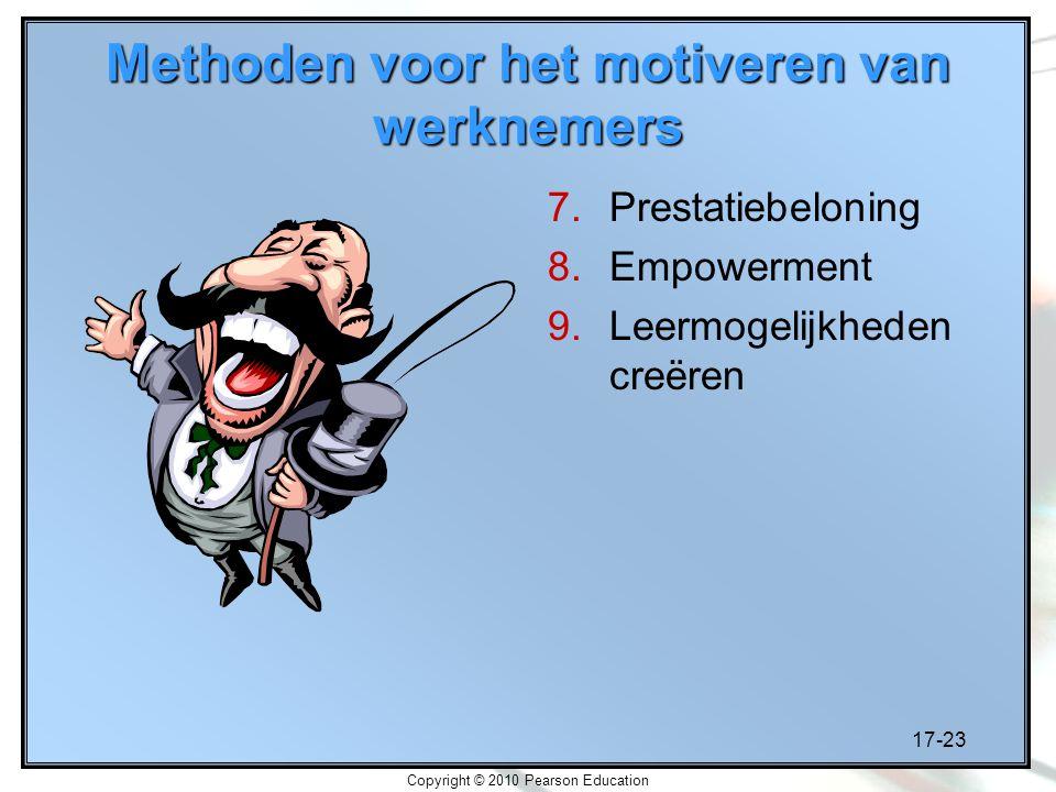 17-23 Copyright © 2010 Pearson Education Methoden voor het motiveren van werknemers 7.Prestatiebeloning 8.Empowerment 9.Leermogelijkheden creëren