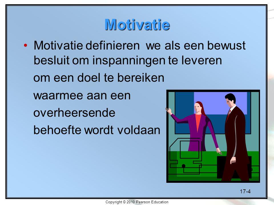 17-4 Copyright © 2010 Pearson Education Motivatie Motivatie definieren we als een bewust besluit om inspanningen te leveren om een doel te bereiken wa