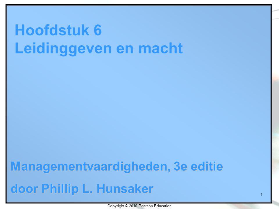 1 Hoofdstuk 6 Leidinggeven en macht Managementvaardigheden, 3e editie door Phillip L. Hunsaker Copyright © 2010 Pearson Education