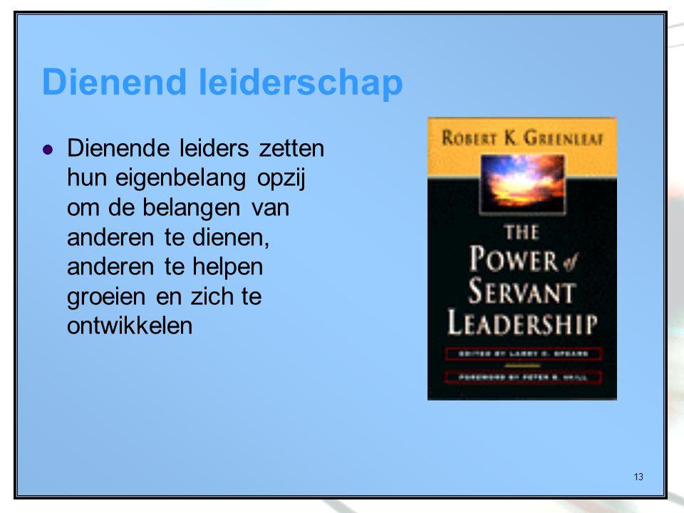 13 Dienend leiderschap Dienende leiders zetten hun eigenbelang opzij om de belangen van anderen te dienen, anderen te helpen groeien en zich te ontwik