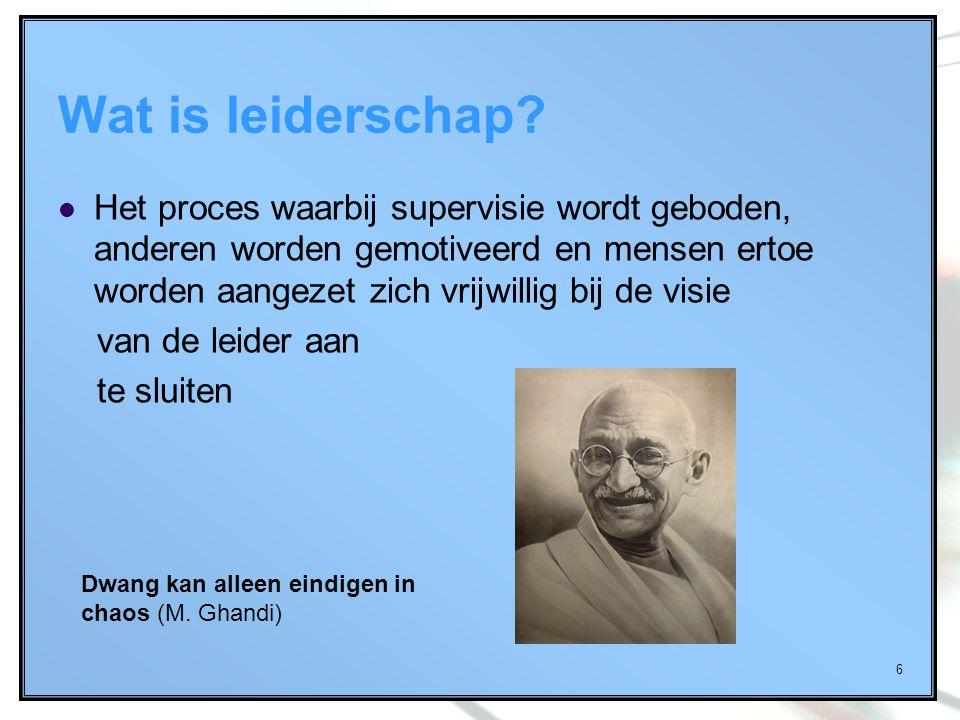 6 Wat is leiderschap? Het proces waarbij supervisie wordt geboden, anderen worden gemotiveerd en mensen ertoe worden aangezet zich vrijwillig bij de v