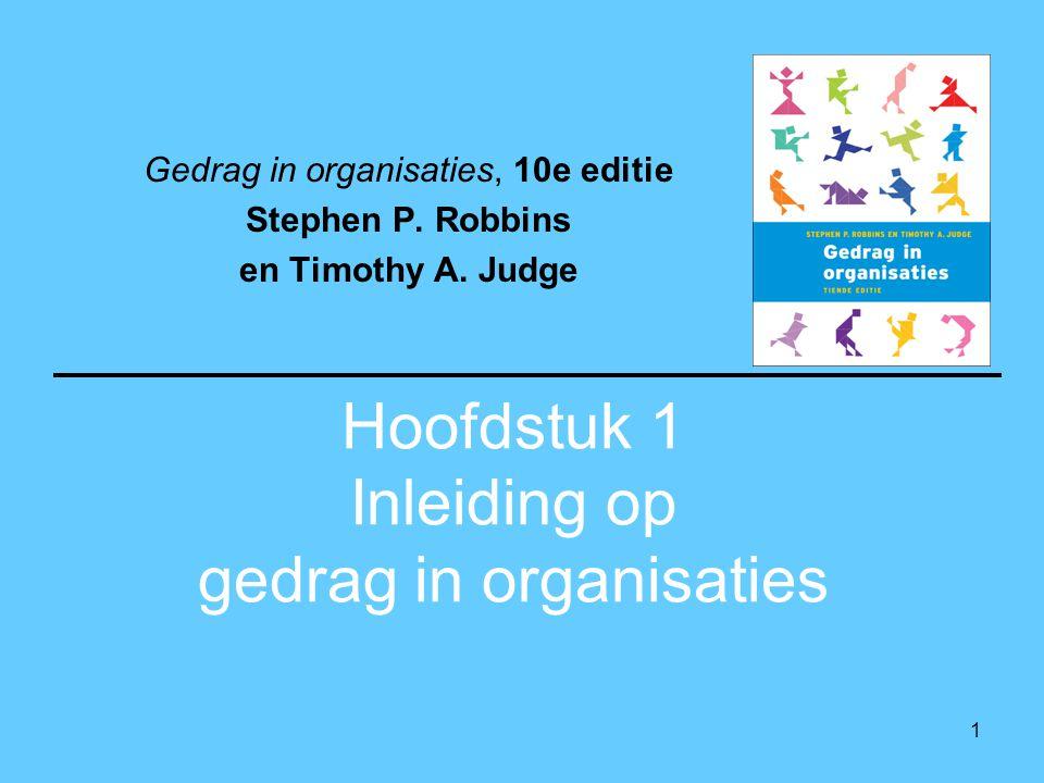 1 Hoofdstuk 1 Inleiding op gedrag in organisaties Gedrag in organisaties, 10e editie Stephen P.
