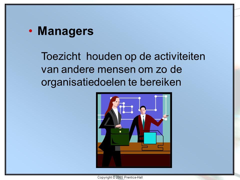 Copyright © 2005 Prentice-Hall Managers Toezicht houden op de activiteiten van andere mensen om zo de organisatiedoelen te bereiken