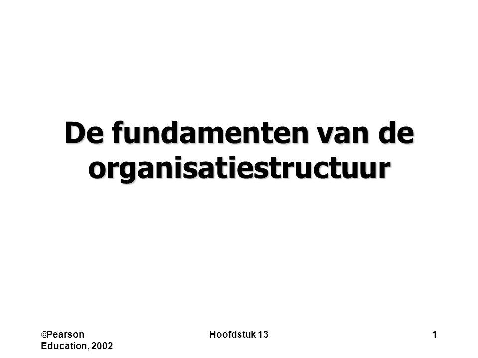  Pearson Education, 2002 Hoofdstuk 131 De fundamenten van de organisatiestructuur