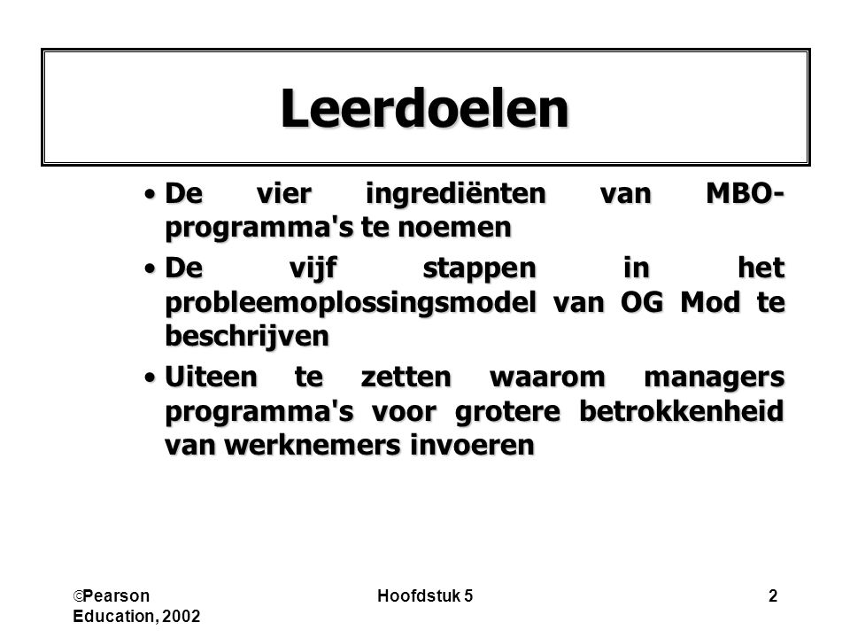  Pearson Education, 2002 Hoofdstuk 52 Leerdoelen De vier ingrediënten van MBO- programma's te noemenDe vier ingrediënten van MBO- programma's te noem