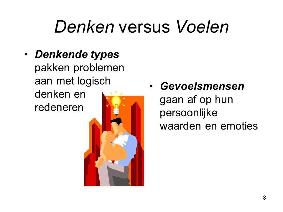 8 Denken versus Voelen Denkende types pakken problemen aan met logisch denken en redeneren Gevoelsmensen gaan af op hun persoonlijke waarden en emoties