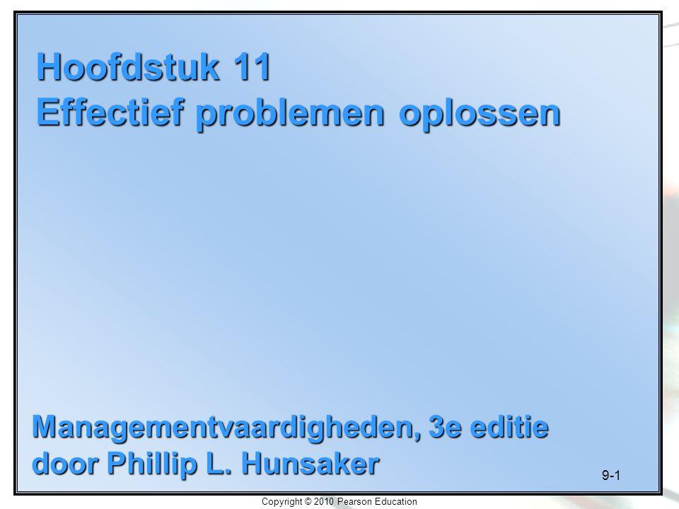 9-1 Copyright © 2010 Pearson Education Hoofdstuk 11 Effectief problemen oplossen Managementvaardigheden, 3e editie door Phillip L. Hunsaker