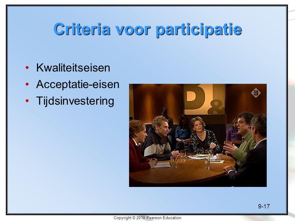 9-17 Copyright © 2010 Pearson Education Criteria voor participatie Kwaliteitseisen Acceptatie-eisen Tijdsinvestering