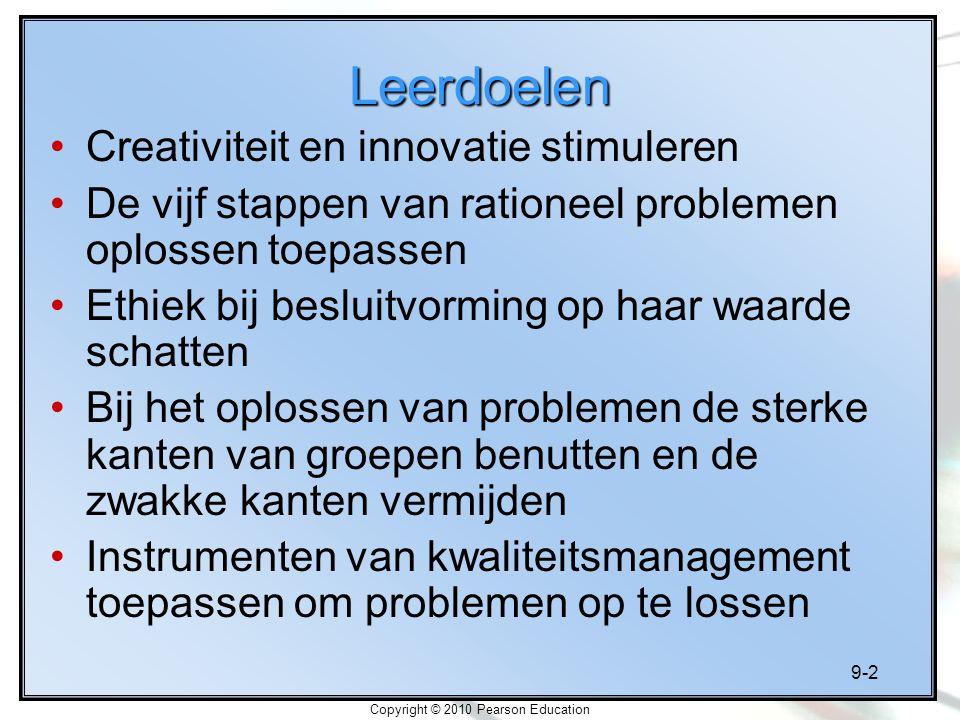 9-2 Copyright © 2010 Pearson Education Leerdoelen Creativiteit en innovatie stimuleren De vijf stappen van rationeel problemen oplossen toepassen Ethi