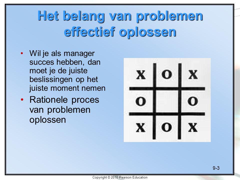 9-3 Copyright © 2010 Pearson Education Het belang van problemen effectief oplossen Wil je als manager succes hebben, dan moet je de juiste beslissinge