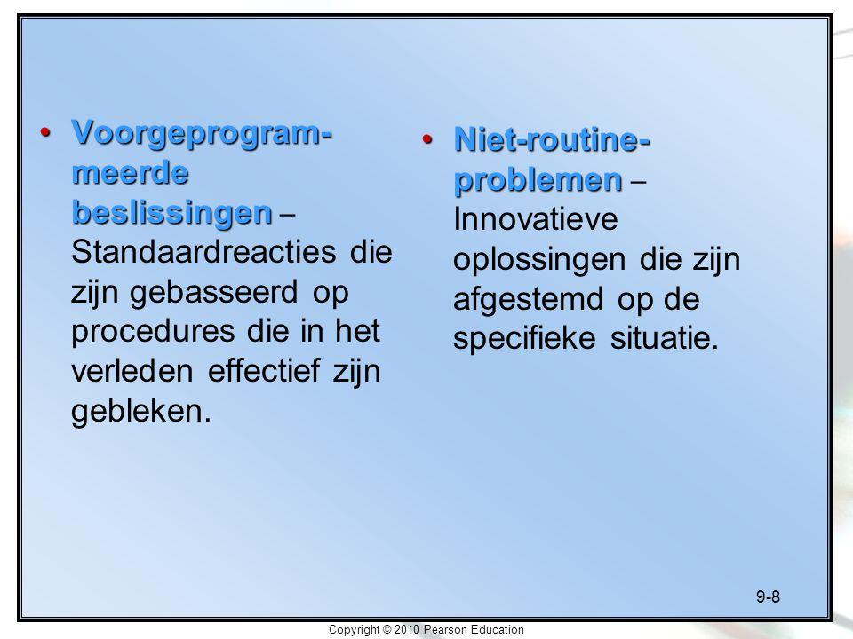 9-8 Copyright © 2010 Pearson Education Voorgeprogram- meerde beslissingenVoorgeprogram- meerde beslissingen – Standaardreacties die zijn gebasseerd op