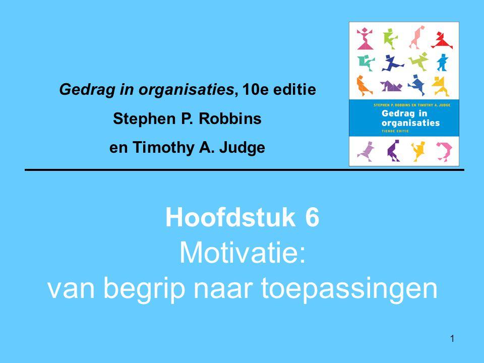1 Motivatie: van begrip naar toepassingen Hoofdstuk 6 Gedrag in organisaties, 10e editie Stephen P. Robbins en Timothy A. Judge