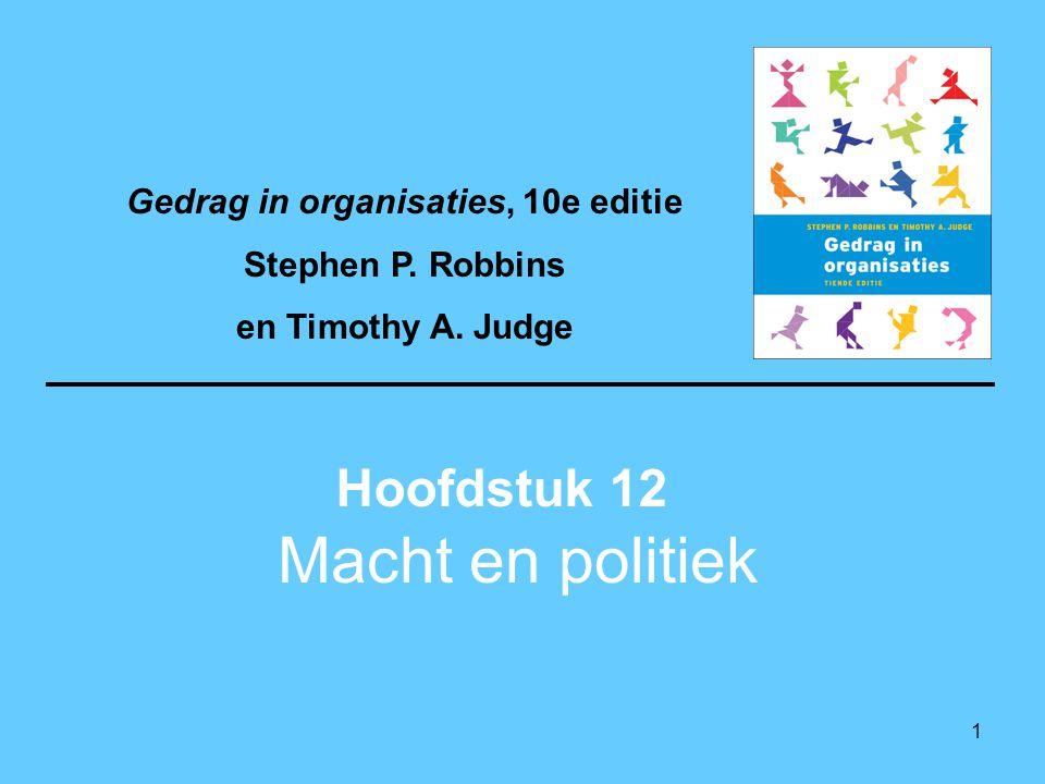 1 Macht en politiek Hoofdstuk 12 Gedrag in organisaties, 10e editie Stephen P. Robbins en Timothy A. Judge