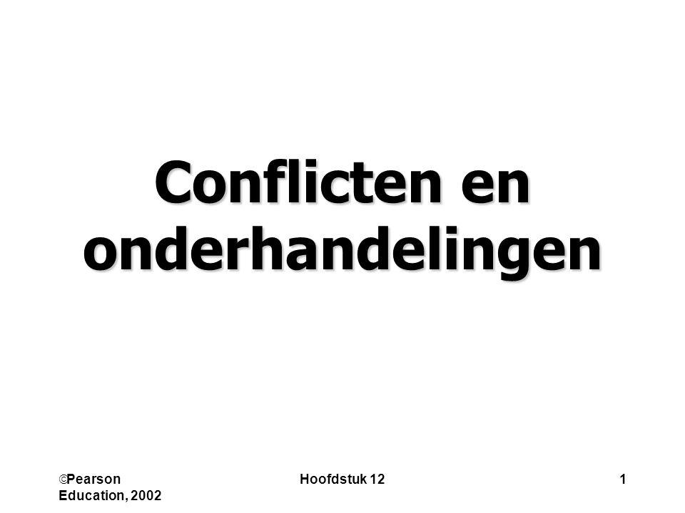  Pearson Education, 2002 Hoofdstuk 121 Conflicten en onderhandelingen