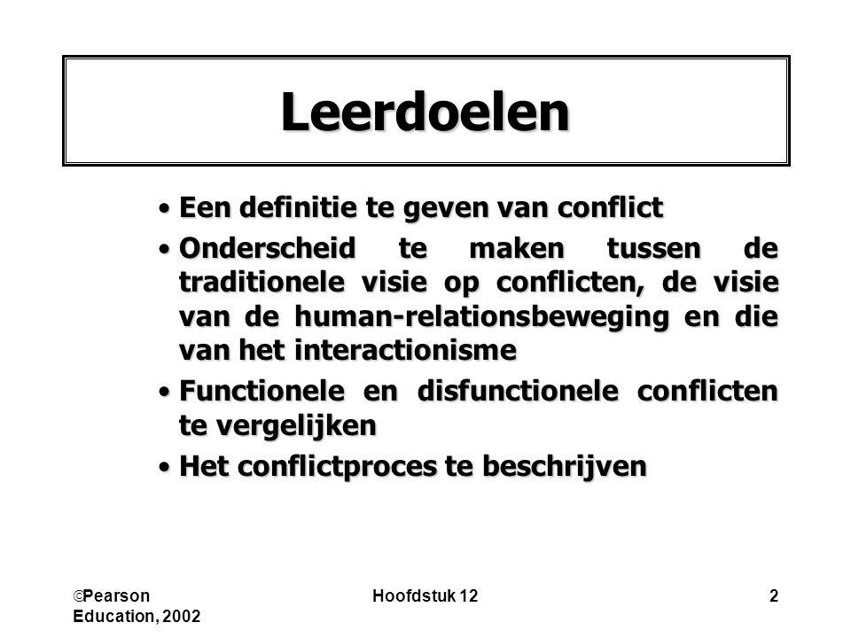  Pearson Education, 2002 Hoofdstuk 122 Leerdoelen Een definitie te geven van conflictEen definitie te geven van conflict Onderscheid te maken tussen