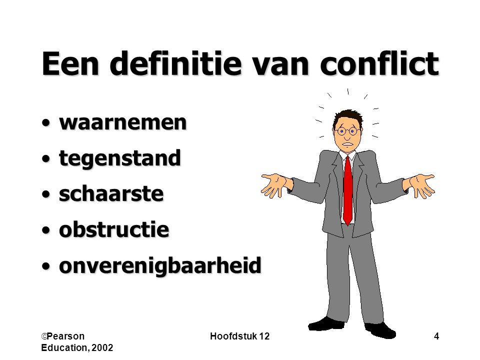  Pearson Education, 2002 Hoofdstuk 124 Een definitie van conflict waarnemen tegenstand schaarste obstructie onverenigbaarheid