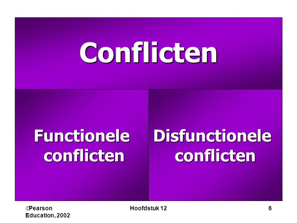  Pearson Education, 2002 Hoofdstuk 126 Conflicten DisfunctioneleconflictenFunctionele conflicten conflicten